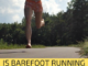Is Barefoot Running Bad?