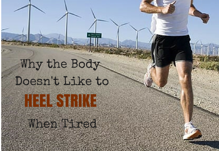 Why the Body Doesn't Like to Heel Strike When Tired