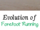 Evolution of Forefoot Running